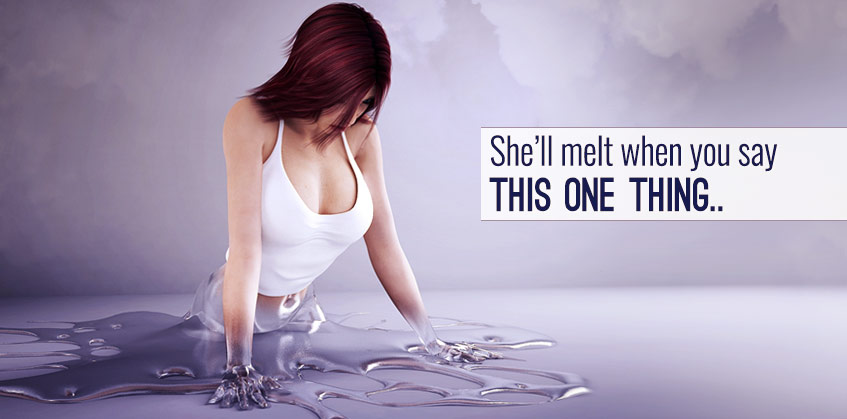 She will melt when you tell her this one thing
