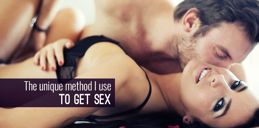 The unique method I use to get sex